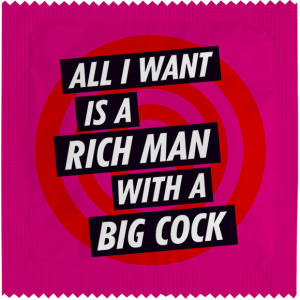 Презерватив All I want is a rich man with a big cock